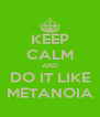 KEEP CALM AND DO IT LIKE METANOIA - Personalised Poster A4 size