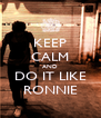 KEEP CALM AND DO IT LIKE RONNIE - Personalised Poster A4 size