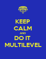 KEEP CALM AND DO IT  MULTILEVEL - Personalised Poster A4 size