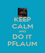 KEEP CALM AND DO IT PFLAUM - Personalised Poster A4 size