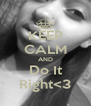 KEEP CALM AND Do It Right<3 - Personalised Poster A4 size