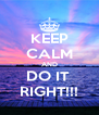 KEEP CALM AND DO IT  RIGHT!!! - Personalised Poster A4 size