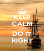 KEEP CALM AND DO IT RIGHT - Personalised Poster A4 size