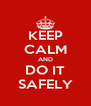 KEEP CALM AND DO IT SAFELY - Personalised Poster A4 size