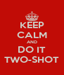 KEEP CALM AND DO IT TWO-SHOT - Personalised Poster A4 size