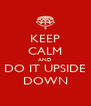 KEEP CALM AND DO IT UPSIDE DOWN - Personalised Poster A4 size