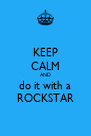KEEP CALM AND do it with a ROCKSTAR - Personalised Poster A4 size