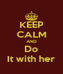 KEEP CALM AND Do It with her - Personalised Poster A4 size