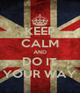 KEEP CALM AND DO IT YOUR WAY - Personalised Poster A4 size