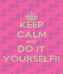KEEP CALM AND DO IT YOURSELF!! - Personalised Poster A4 size