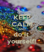 KEEP CALM AND do it  yourself! - Personalised Poster A4 size
