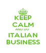 KEEP CALM AND DO  ITALIAN BUSINESS - Personalised Poster A4 size