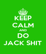 KEEP CALM AND DO JACK SHIT - Personalised Poster A4 size