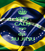 KEEP CALM AND do  JIU JITSU - Personalised Poster A4 size