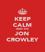 KEEP CALM AND DO JON CROWLEY - Personalised Poster A4 size