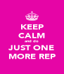 KEEP CALM and do JUST ONE MORE REP - Personalised Poster A4 size