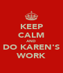 KEEP CALM AND DO KAREN'S WORK - Personalised Poster A4 size