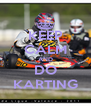 KEEP CALM AND DO KARTING - Personalised Poster A4 size