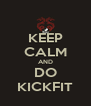 KEEP CALM AND DO KICKFIT - Personalised Poster A4 size
