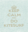 KEEP CALM AND DO KITESURF - Personalised Poster A4 size
