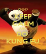 KEEP CALM AND DO  KUNG FU - Personalised Poster A4 size