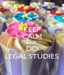 KEEP CALM AND DO LEGAL STUDIES - Personalised Poster A4 size