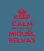 KEEP CALM AND DO LIKE MIGUEL RELVAS - Personalised Poster A4 size