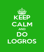 KEEP CALM AND DO LOGROS - Personalised Poster A4 size