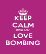 KEEP CALM AND DO LOVE BOMBING - Personalised Poster A4 size