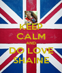 KEEP CALM AND DO LOVE SHAINE - Personalised Poster A4 size