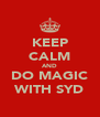 KEEP CALM AND DO MAGIC WITH SYD - Personalised Poster A4 size