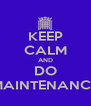 KEEP CALM AND DO MAINTENANCE - Personalised Poster A4 size