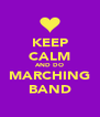 KEEP CALM AND DO MARCHING BAND - Personalised Poster A4 size