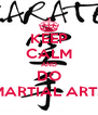 KEEP CALM AND DO MARTIAL ARTS - Personalised Poster A4 size