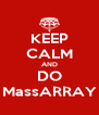 KEEP CALM AND DO MassARRAY - Personalised Poster A4 size