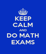 KEEP CALM AND DO MATH EXAMS - Personalised Poster A4 size