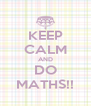 KEEP CALM AND DO MATHS!! - Personalised Poster A4 size