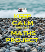 KEEP CALM AND DO  MATHS PROJECT - Personalised Poster A4 size
