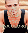 KEEP CALM AND *DO MAX GEORGE - Personalised Poster A4 size