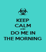 KEEP CALM AND DO ME IN THE MORNING - Personalised Poster A4 size