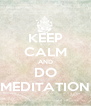 KEEP CALM AND DO MEDITATION - Personalised Poster A4 size