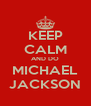 KEEP CALM AND DO MICHAEL JACKSON - Personalised Poster A4 size