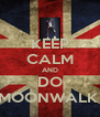 KEEP CALM AND DO MOONWALK  - Personalised Poster A4 size