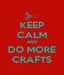 KEEP CALM AND DO MORE CRAFTS - Personalised Poster A4 size