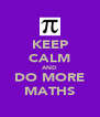 KEEP CALM AND DO MORE MATHS - Personalised Poster A4 size