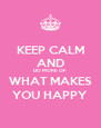 KEEP CALM AND DO MORE OF WHAT MAKES YOU HAPPY - Personalised Poster A4 size