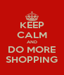 KEEP CALM AND DO MORE SHOPPING - Personalised Poster A4 size