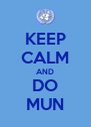 KEEP CALM AND DO MUN - Personalised Poster A4 size