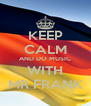 KEEP CALM AND DO MUSIC WITH MR FRANK - Personalised Poster A4 size