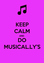 KEEP CALM AND DO MUSICAL.LY'S - Personalised Poster A4 size